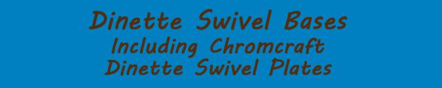 Chair Swivel Parts Bar Stool Swivels Chromecraft Dinette  : dinetteswiveltitle from dinetteswivelbase.com size 625 x 125 jpeg 66kB